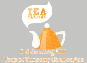 Happy 500th Challenge to Teapot Tuesdays!