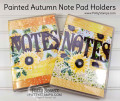 2017/08/23/painted_autumn_note_pad_holders_notes_sunflowers_stampin_up_holiday_catalog_pattystamps_by_PattyBennett.jpg